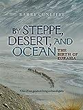 By Steppe Desert & Ocean: The Birth of Eurasia