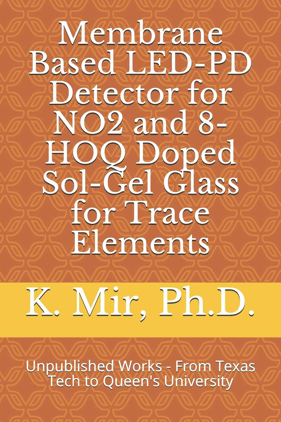 Membrane Based LED-PD Detector for NO2 and 8-HOQ Doped Sol-Gel Glass for Trace Elements: Unpublished Works - From Texas Tech to Queens University: Kalam ...