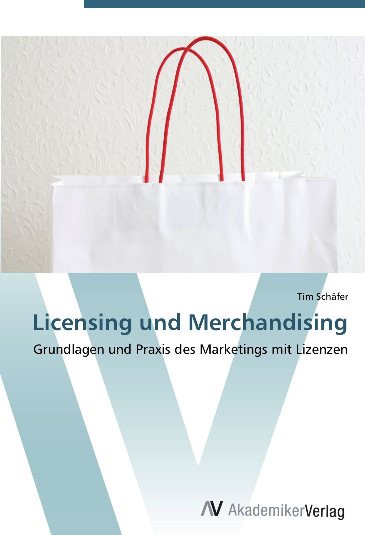 Licensing und Merchandising: Grundlagen und Praxis des Marketings mit Lizenzen