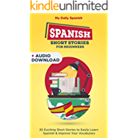 Spanish Short Stories for Beginners With Audio Download: Improve your reading, pronunciation and listening skills in Spanish. (Easy Spanish Book 1)