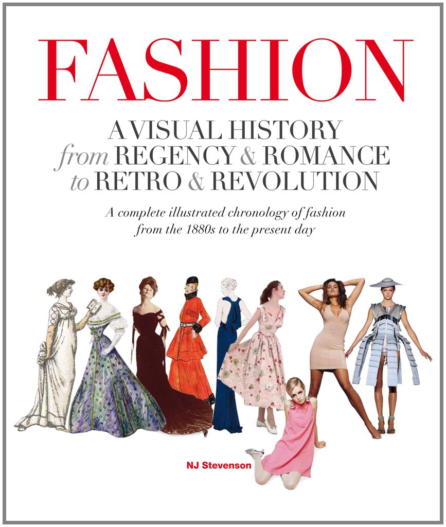Fashion A Visual History From Regency \u0026 Romance to Retro