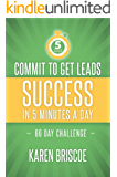 Commit to Get Leads: Success in 5 Minutes a Day: 66 Day Challenge (5 Minute Success Book 2)