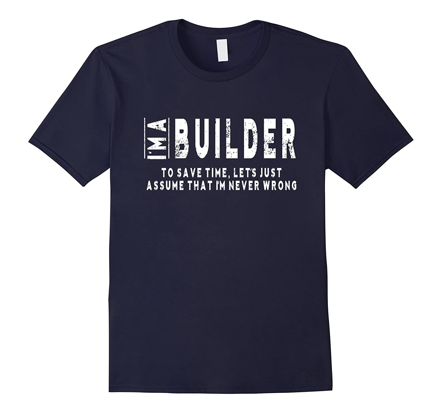 Im A Builder To Save Time Im Never Wrong T-Shirt Unisex-TD