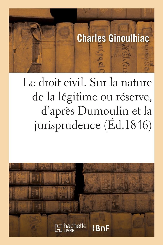 Read Online Études Historiques Sur Le Droit Civil. Sur La Nature de la Légitime Ou Réserve (French Edition) pdf