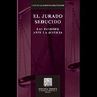 El jurado seducido: Las pasiones ante la justicia (Biblioteca Jurídica Porrúa)