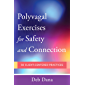 Polyvagal Exercises for Safety and Connection: 50 Client-Centered Practices (Norton Series on Interpersonal Neurobiology…
