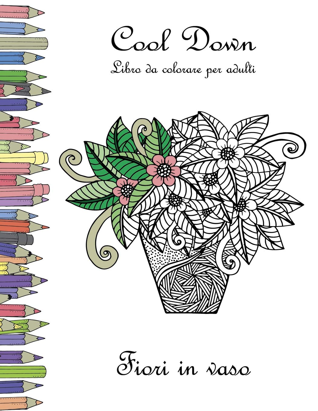 Cool Down Libro Da Colorare Per Adulti Fiori In Vaso Italian