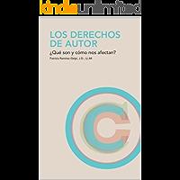 Los derechos de autor: ¿Qué son y cómo nos afectan? (Spanish Edition)