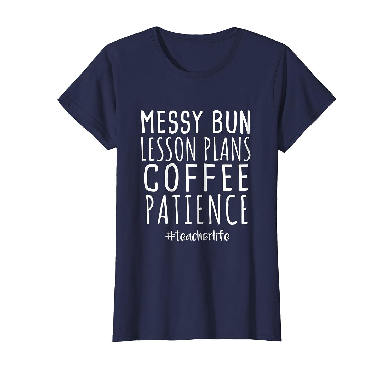 Messy Bun Lesson Plans Coffee Patience Teacher Life Tshirt