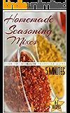 Homemade Seasoning Mixes: 5 Minutes Dry Spice Mixes (A-Z Seasoning and Spice Mixes Recipes)