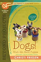 Dogs! Much Ado About Puppies: The CF Sculpture Series Book 8 (Beyond Projects) Paperback