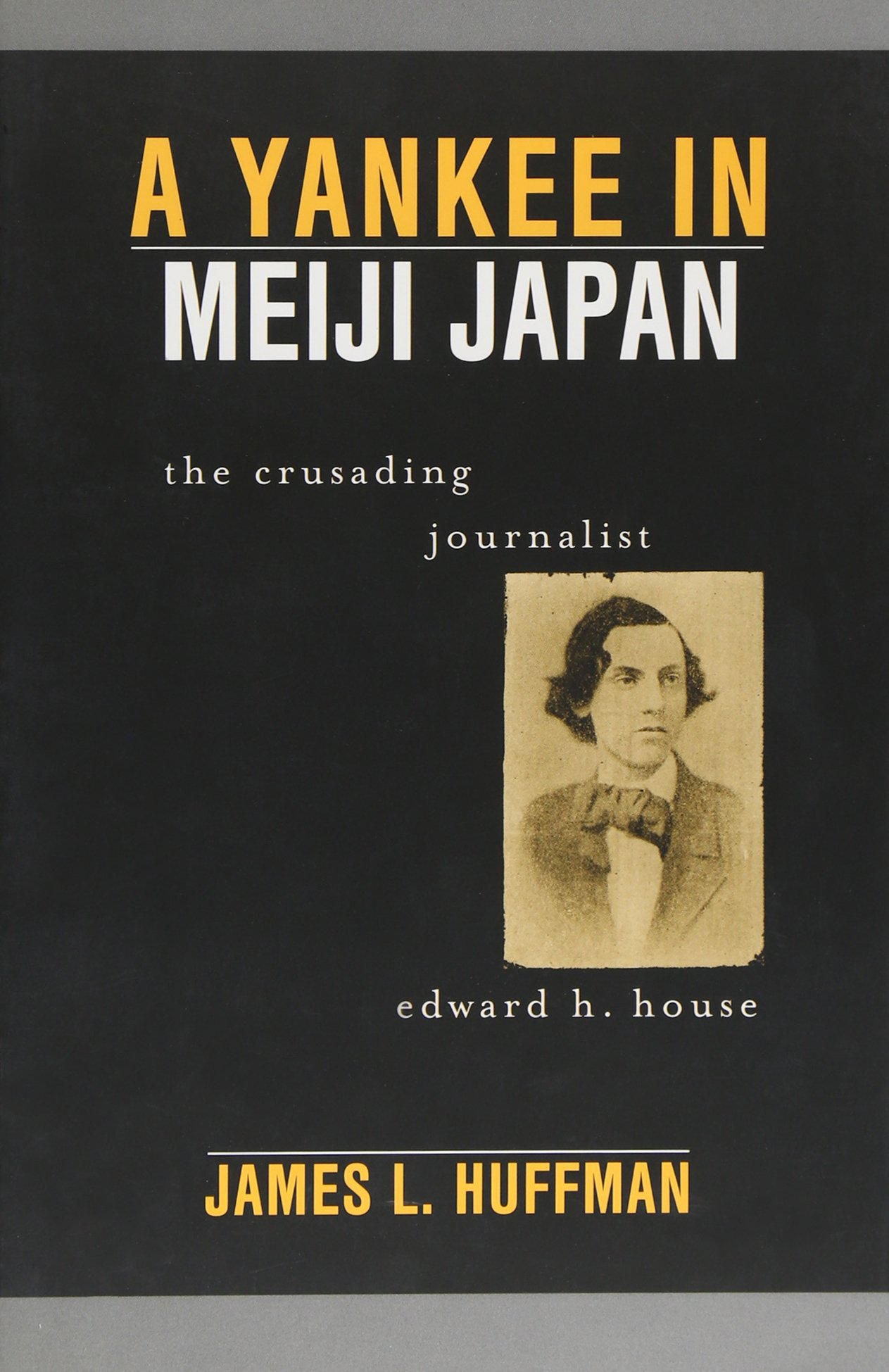 A Yankee in Meiji Japan: The Crusading Journalist Edward H. House