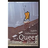 In a Queer Time and Place: Transgender Bodies, Subcultural Lives