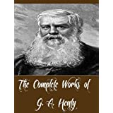 The Complete Works of G. A. Henty (81 Complete Works of G. A. Henty Including A Search For A Secret, A Chapter of Adventures,