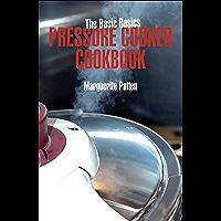 Pressure Cooker Cookbook (The Basic Basics)