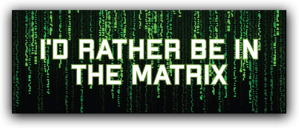 More Shiz I'd Rather Be in The Matrix Vinyl Decal Sticker - Car Truck Van SUV Window Wall Cup Laptop - One 8.25 Inch Decal - MKS0793