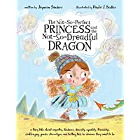 The Not-So-Perfect Princess and the Not-So-Dreadful Dragon: a fairy tale about empathy, kindness, diversity, equality…