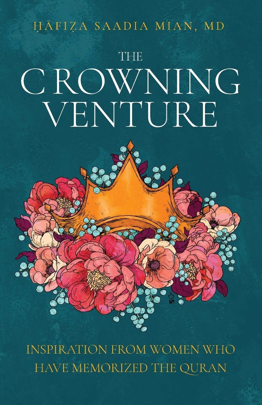 The Crowning Venture: Inspiration from Women Who Have Memorized the Quran:  Amazon.co.uk: Mian, Saadia: 9780999299036: Books