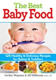 The Best Baby Food: 125 Healthy and Delicious Recipes for Babies and Toddlers