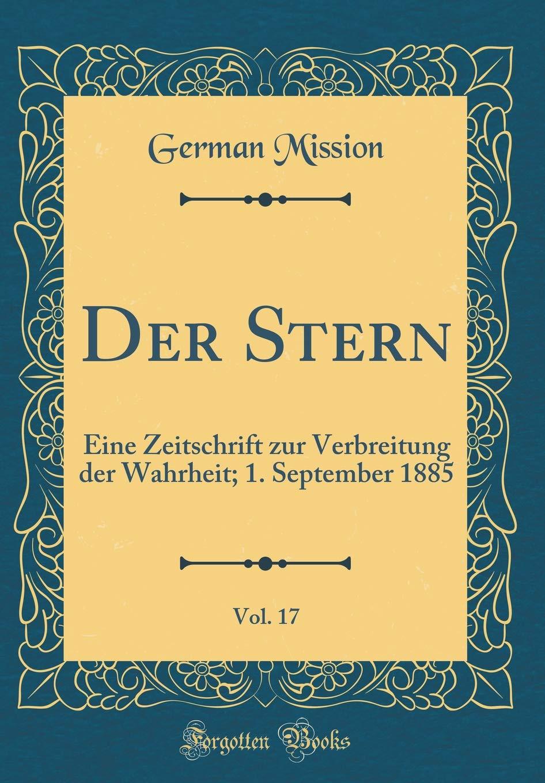 Der Stern, Vol. 17: Eine Zeitschrift Zur Verbreitung Der Wahrheit; 1. September 1885 (Classic Reprint)