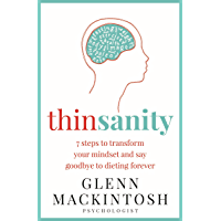 Thinsanity: 7 Steps to Transform Your Mindset and Say Goodbye to Dieting Forever (English Edition)