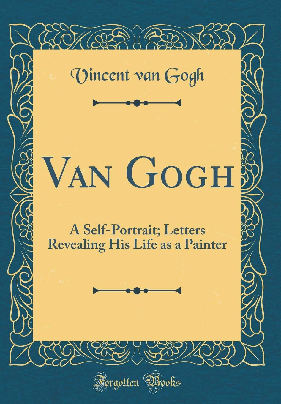 Van Gogh: A Self-Portrait; Letters Revealing His Life as a ...