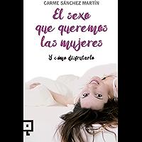 El sexo que queremos las mujeres: Y cómo disfrutarlo (Cuadrilátero de libros - Divulgación nº 28) (Spanish Edition)