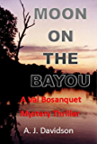 Moon on the Bayou - A Val Bosanquet Mystery (The Val Bosanquet Mysteries Book 3)