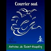 Courrier sud: Illustré (Antoine de Saint-Exupéry et Le Petit Prince) (French Edition)