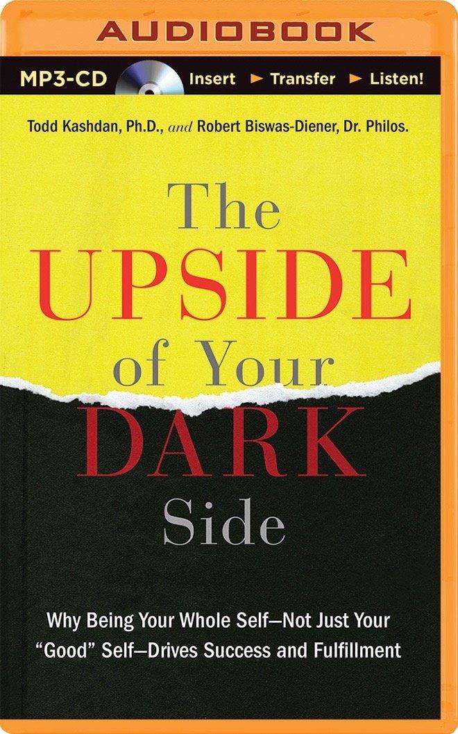 Upside of Your Dark Side, The: Robert Biswas-Diener Todd