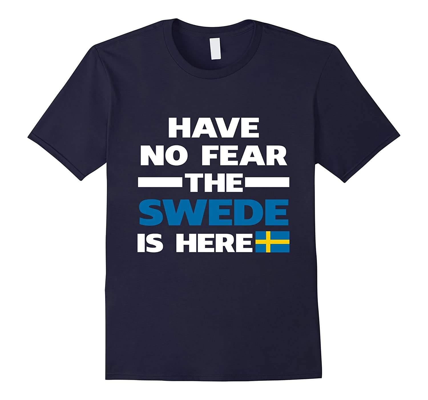 Have No Fear The Swede Is Here Proud Sweden Pride Funny Flag T-Shirt-RT