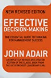 Effective Decision Making (New Revised Edition): The Essential Guide to Thinking for Management Success