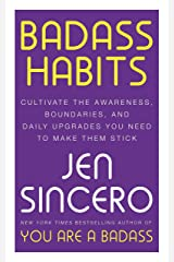 Badass Habits: Cultivate the Awareness, Boundaries, and Daily Upgrades You Need to Make Them Stick Kindle Edition