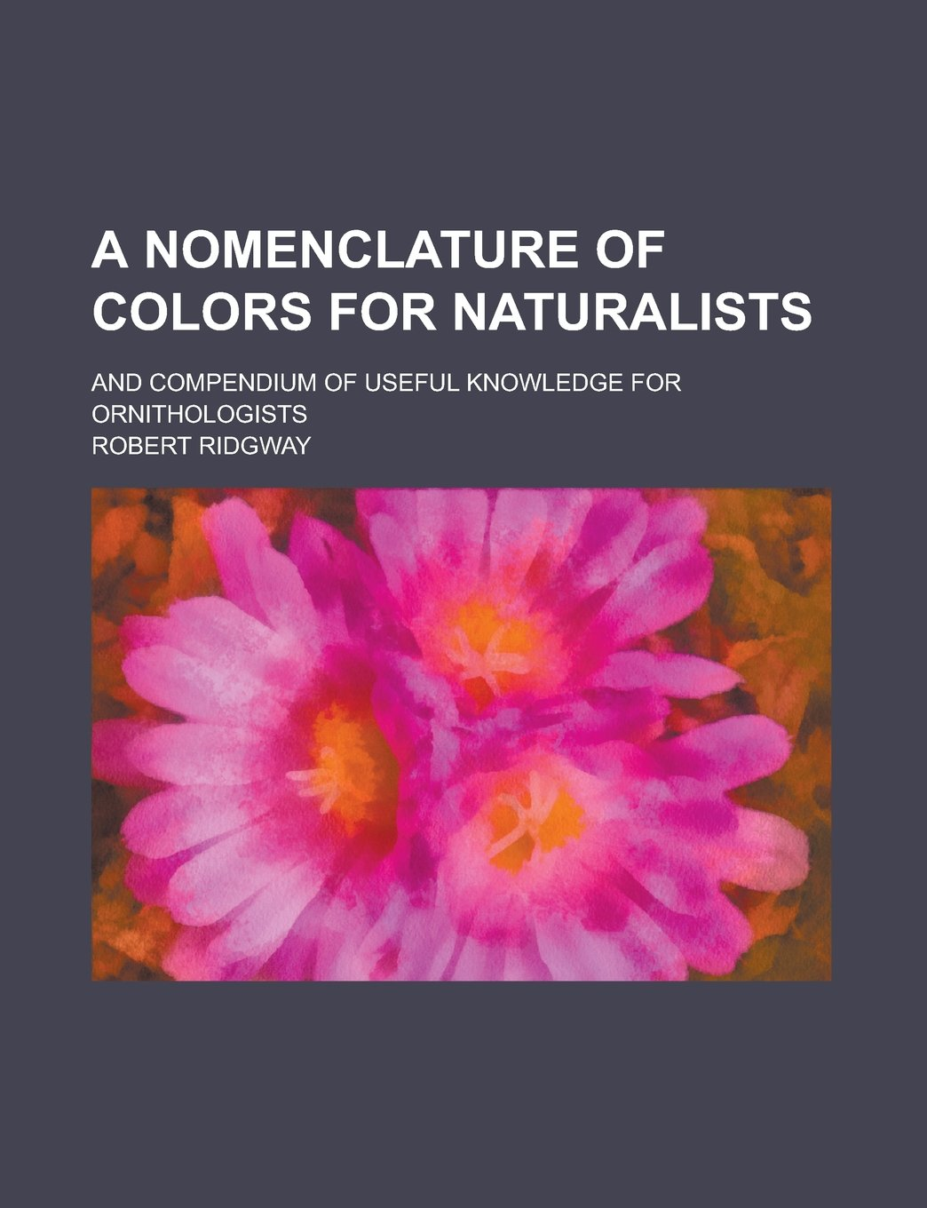 Download A nomenclature of colors for naturalists; and compendium of useful knowledge for ornithologists ebook