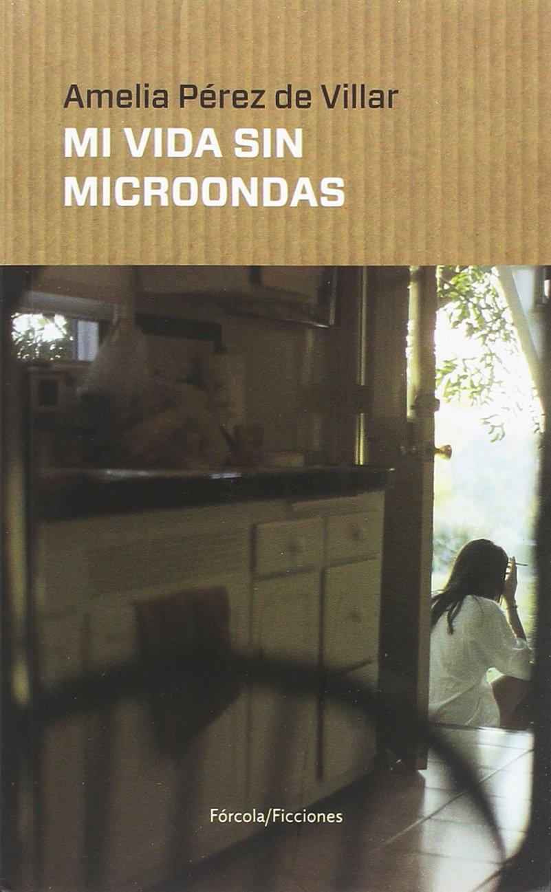 Mi vida sin microondas (Ficciones): Amazon.es: Pérez de Villar ...