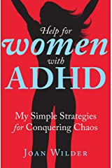 Help for Women with ADHD: My Simple Strategies for Conquering Chaos Kindle Edition