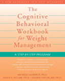The Cognitive Behavioral Workbook for Weight Management: A Step-by-Step Program (A New Harbinger Self-Help Workbook)