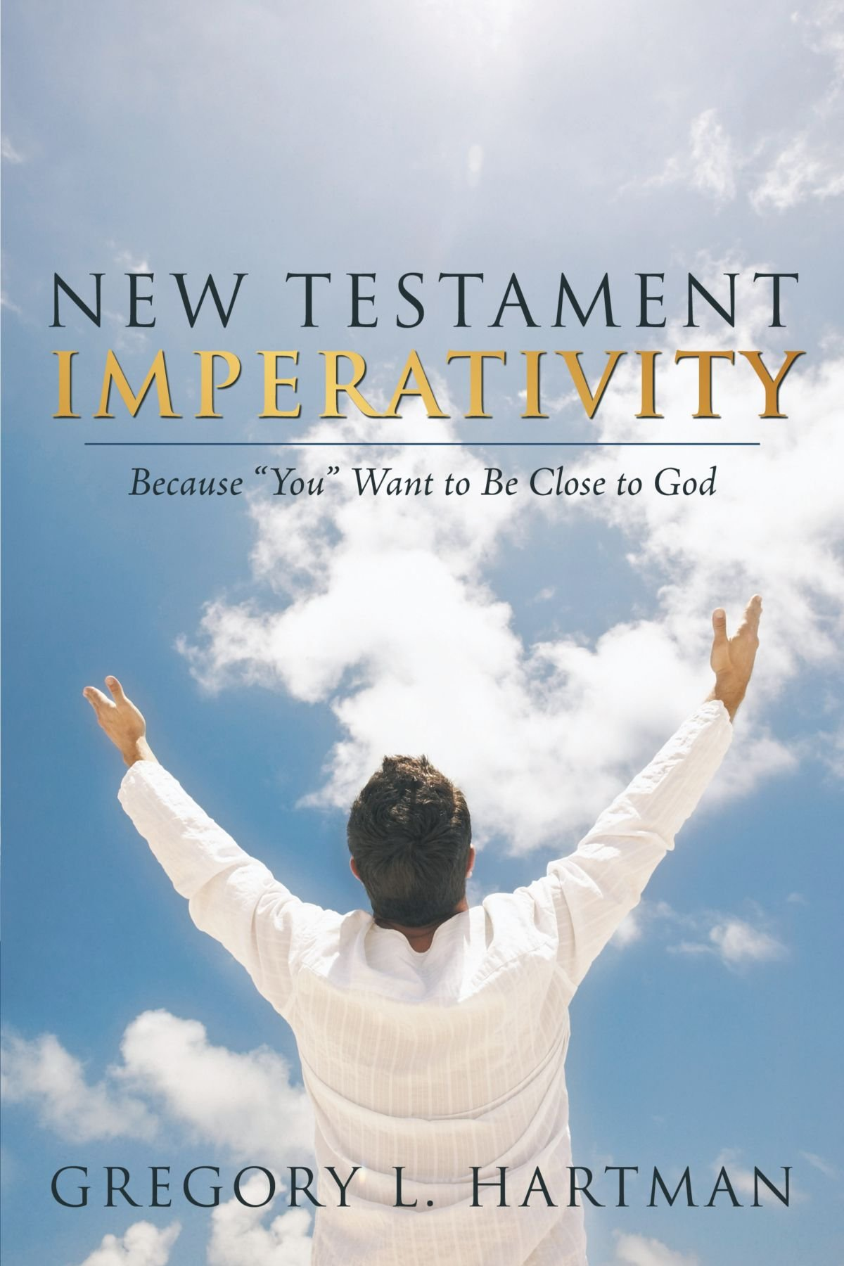 """New Testament Imperativity: Because """"You"""" Want to Be Close to God ebook"""