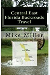 Central East Florida Backroads Travel: Day Trips Off The Beaten Path: Towns, Beaches, Historic Sites, Wineries, Attractions (FLORIDA BACKROADS TRAVEL GUIDES Book 4) Kindle Edition