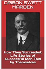 How They Succeeded: Life Stories of Successful Men Told by Themselves Kindle Edition