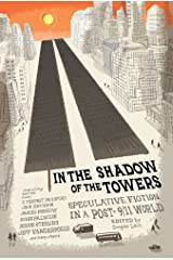 In the Shadow of the Towers: Speculative Fiction in a Post-9/11 World Kindle Edition