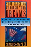 Stop Sleeping Through Your Dreams: A Guide to Awakening Consciousness During Dream Sleep
