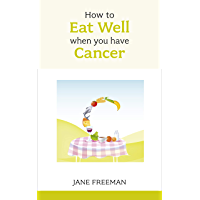 How to Eat Well when you have Cancer (Overcoming Common Problems)