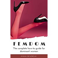 Femdom: The complete how-to guide for dominant women (Female Led Relationship Book 1) (English Edition)