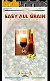 EASY ALL GRAIN: Manuale pratico per produrre con semplicità ottime birre all grain