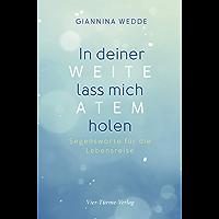 In deiner Weite lass mich Atem holen: Segensworte für die Lebensreise (German Edition)