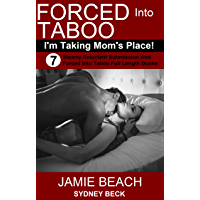 Forced Into Taboo: Taking Mom's Place!: 7 Steamy Reluctant Submission and Forced Into Taboo Full Length Books