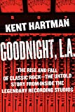 Goodnight, L.A.: The Rise and Fall of Classic Rock-The Untold Story from inside the Legendary Recording Studios