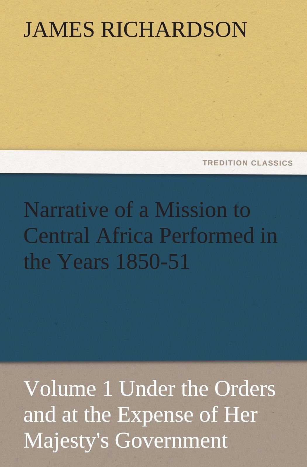 Download Narrative of a Mission to Central Africa Performed in the Years 1850-51, Volume 1 Under the Orders and at the Expense of Her Majesty's Government (TREDITION CLASSICS) pdf