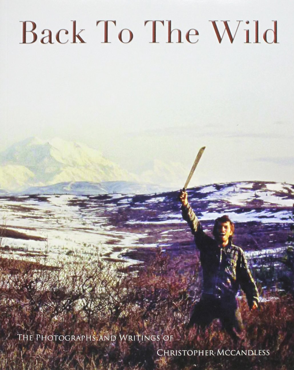 back to the wild christopher mccandless  back to the wild christopher mccandless 9780983395508 com books